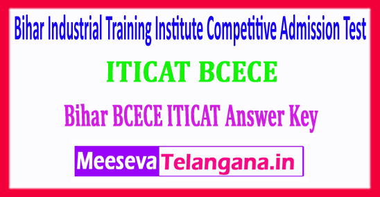 ITICAT BCECE Bihar Industrial Training Institute Competitive Admission Test Answer Key 2018