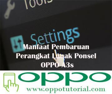 Manfaat Pembaruan Perangkat Lunak Ponsel OPPO A3s