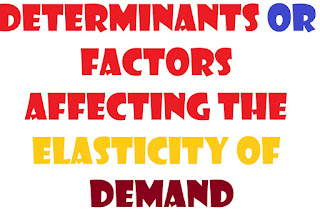 Determinants or factors affecting the elasticity of demand