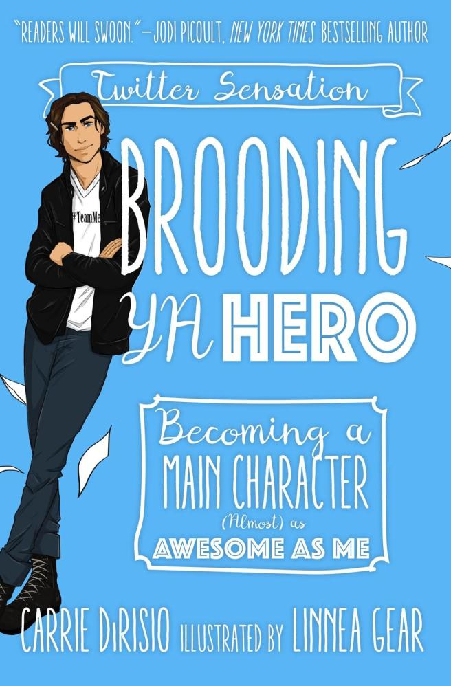BROODING YA HERO: BECOMING A MAIN CHARACTER (ALMOST) AS AWESOME AS ME by Carrie Ann DiRisio