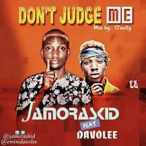 [MUSIC] Jamoraskid Ft. Davolee – Dont Judge Me | @Jamo_raskid @Eminidavolee
