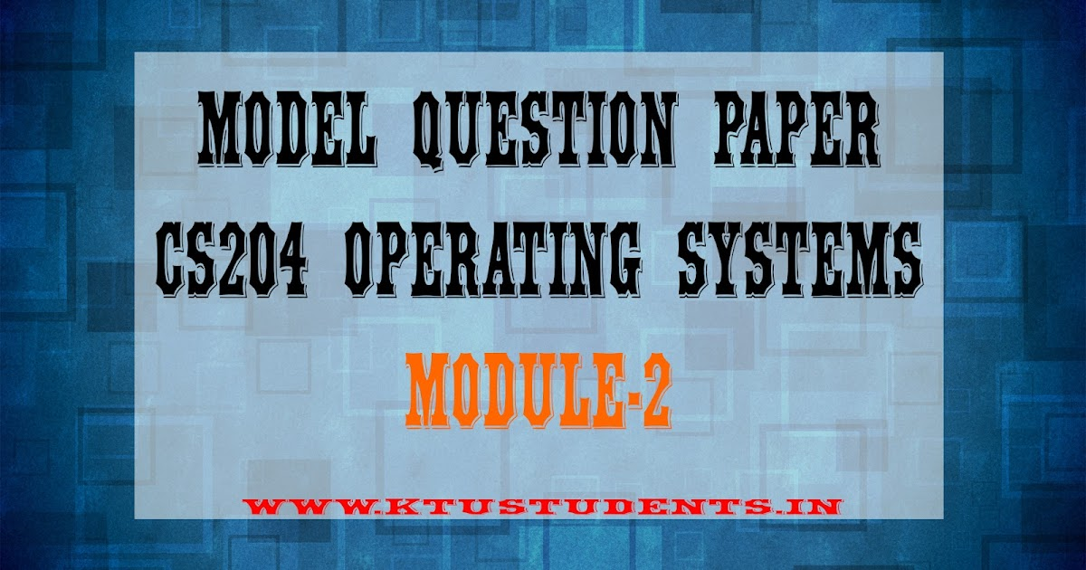 Model Question Paper Os Cs204 Operation Systems Module2