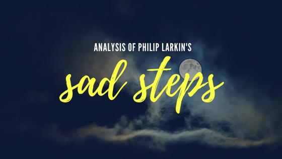 Sad Steps by Philip Larkin- Analysis