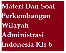 Materi Dan Soal Perkembangan Wilayah Administrasi Indonesia Kelas 6