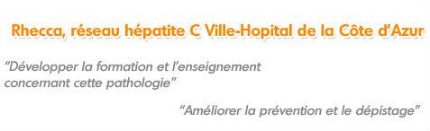 Rhecca réseau hépatite C Ville-Hôpital de la Côte d'Azur : développer la formation et l'enseignement concernant cette pathologie, améliorer la prévention et le dépistage.