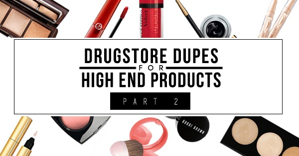 Drugstore Dupes for High End Products (PART 2)