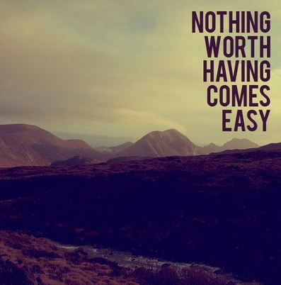 Nothing Worth Having Comes Easy Happily Ever After