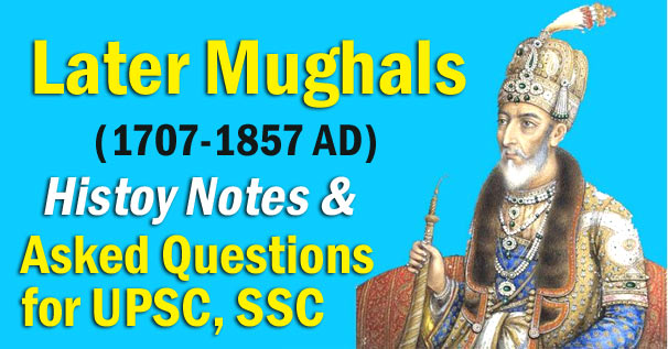 Later Mughals (1707-1857 AD)-Indian History Notes for UPSC, SSC Exams
