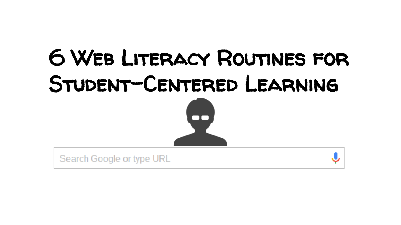Learning Blog: 6 Web Literacy Routines for Student