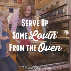 Serve Up Some Lovin' From the Oven ~ Source: womenlivingwell.org