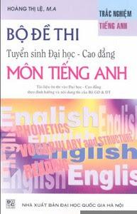 Bộ Đề Thi Tuyển Sinh Đại Học Cao Đẳng Môn Tiếng Anh