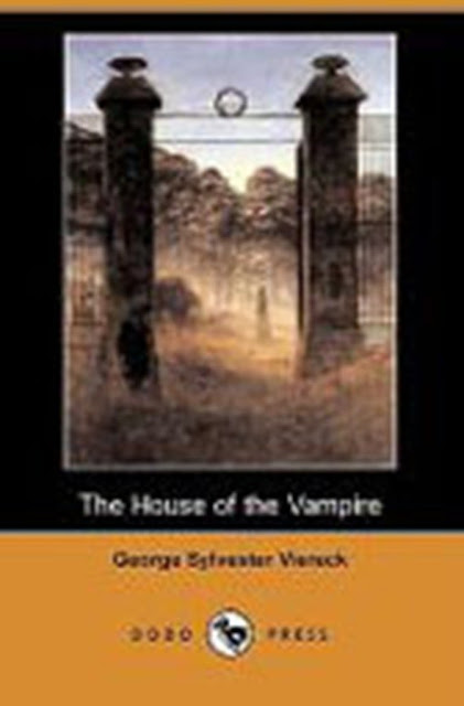 George Sylvester Viereck, The House of the Vampire, Vampire novels, Vampire books, Vampire Narrative, Gothic fiction, Gothic novels, Dark fiction, Dark novels, Horror fiction, Horror novels