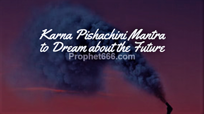 Very Rare Karna Pishachini Mantra to Dream about the Future