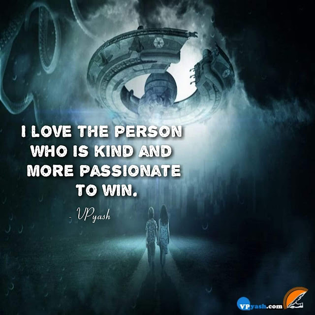 Be kind To Others And Passionate Enough To Win