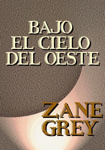Bajo el cielo del oeste – Zane Grey