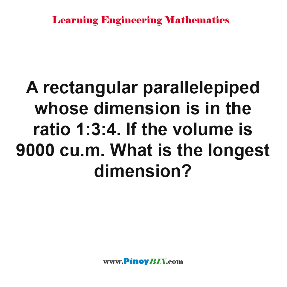What is the longest dimension of parallelepiped whose dimension is in the ratio 1:3:4?