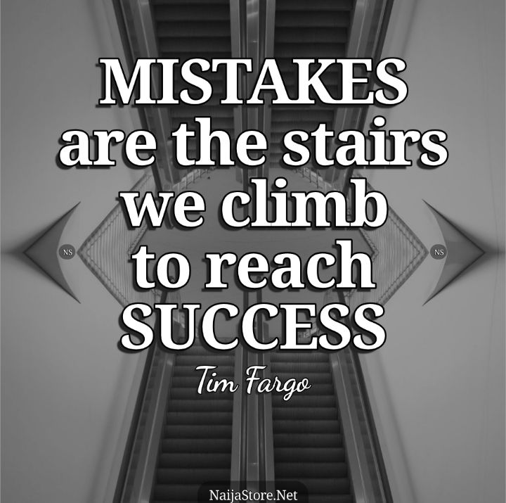 Tim Fargo's Quote: MISTAKES are the stairs we climb to reach SUCCESS - Inspirational Quotes