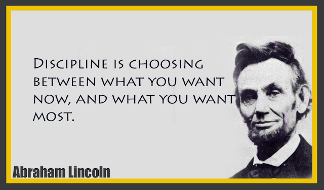 Discipline is choosing between what you want now, and what you want most Abraham Lincoln