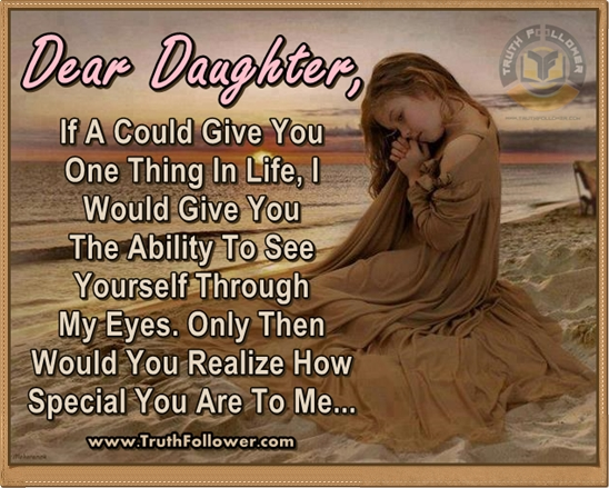 If You Could See You Through My Eyes Quotes: Dear Daughter