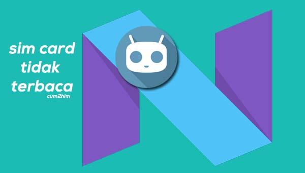 Mengatasi Sim Card Tidak Terbaca di Android 7.0 Nougat (CM14 )