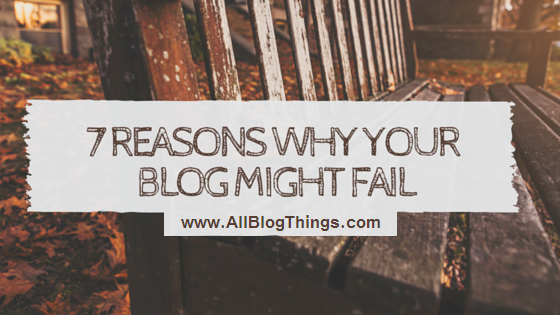 7 Reasons Why your Blog might Fail