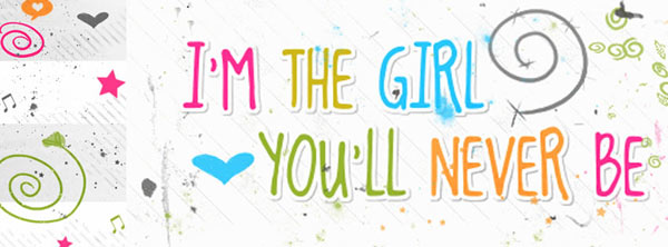 Im the girl you will never be