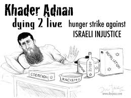 Khader Adnan hunger strike against isaelei injustice