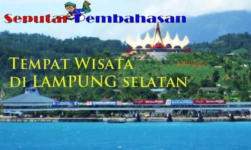 10 Tempat Wisata Di Lampung Selatan No 2 Ada Cerita Seram