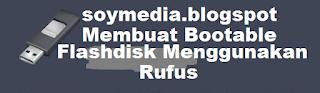 Cara Membuat Bootable Flashdisk Menggunakan Rufus