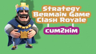 5 Cara Bermain Game Clash Royale Supaya Menang Terus