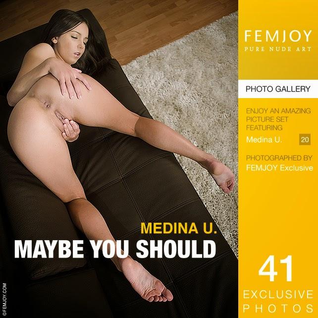Femjoy1-04 Medina U - Maybe You Should 09050