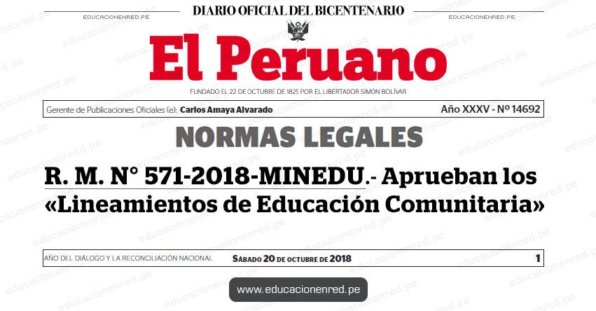 R. M. N° 571-2018-MINEDU - Aprueban los «Lineamientos de Educación Comunitaria» www.minedu.gob.pe