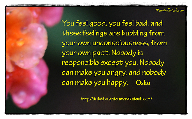 Daily thought, Osho, Osho quote, feel good, past, happy, angry, responsible,