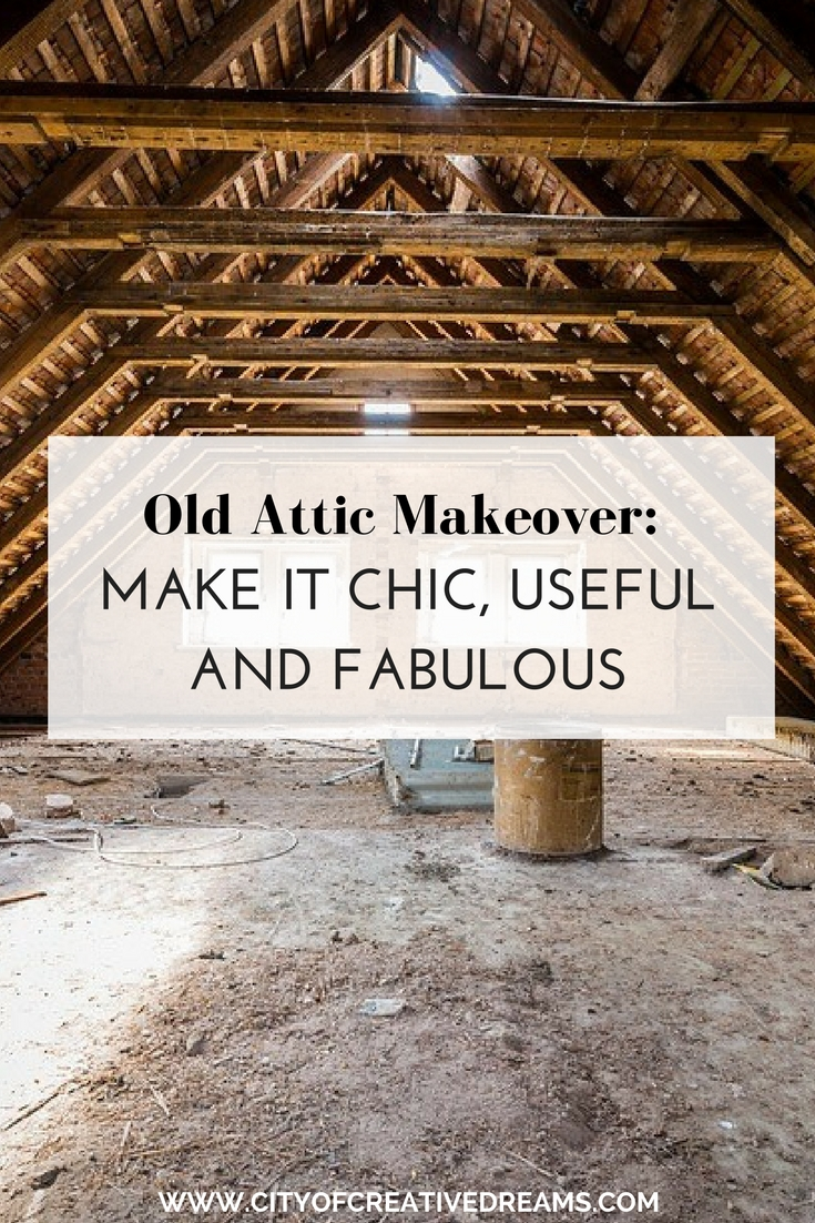 Old Attic Makeover: Make It Chic, Useful and Fabulous | City of Creative Dreams