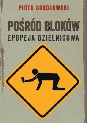 Krocząc wśród polskich blokowisk - recenzja Pośród blokowisk. Epopeja dzielnicowa Piotra Sokołowskiego