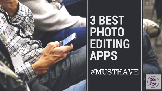 3 Best Photo Editing Apps #MUSTHAVE