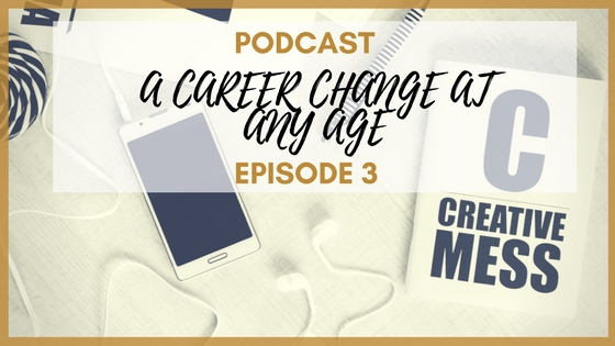 Podcast - Episode 3: Why it is Never to Late for a Career Change