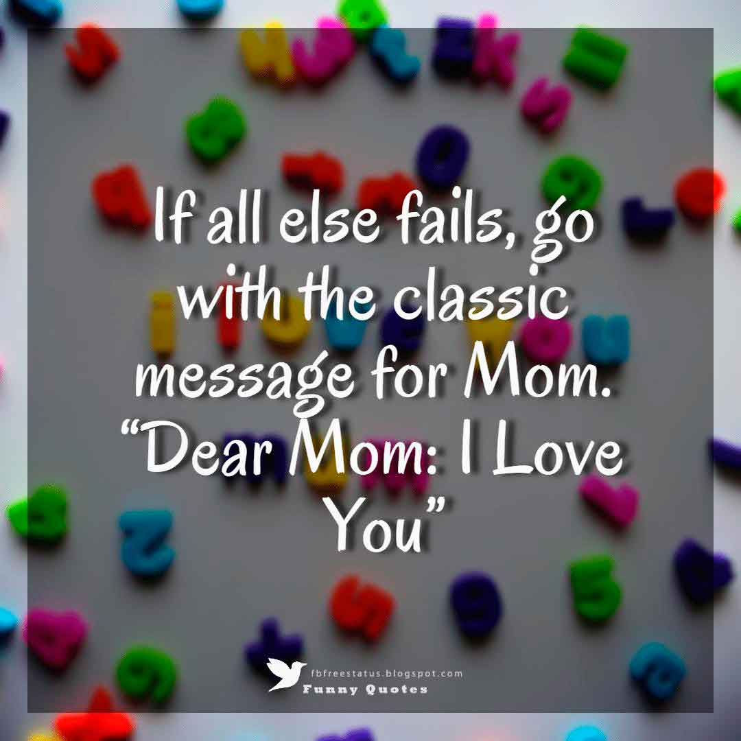 "If all else fails, go with the classic message for Mom. ""Dear Mom: I Love You"""