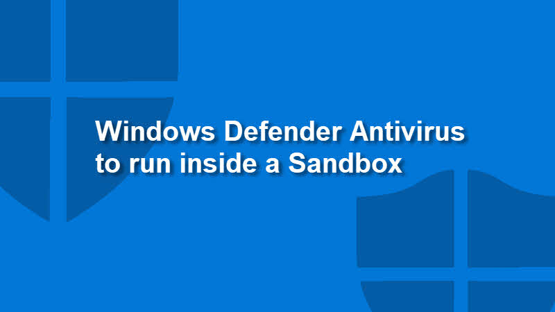 Windows Defender Antivirus becomes the first complete antivirus solution to run in a sandbox to provide you better security