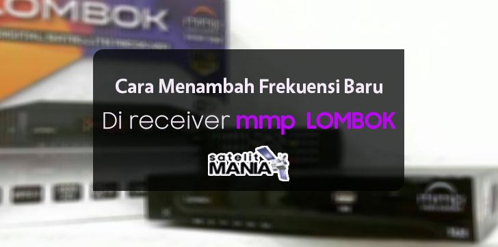 Cara Cepat Menambah Frekuensi Baru Di Receiver MMP Lombok