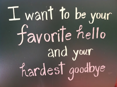 short inspirational quotes: I want to be your favorite hello and your hardest goodbye.