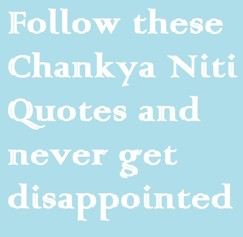 Follow these Chankya Niti Quotes in hindi and never get