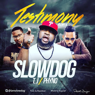 DOWNLOAD MP3: Slowdog ft Phyno & TJ – Testimony (Remix) 1