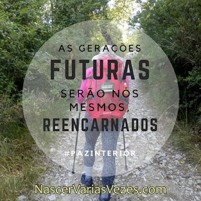 As gerações futuras serão nós mesmos, reencarnados