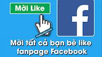 Mời tất cả bạn bè like fanpage Facebook