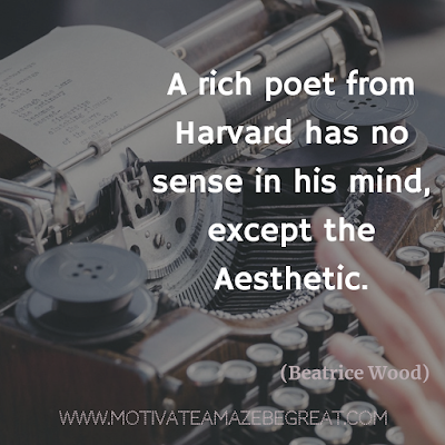 "30 Aesthetic Quotes And Beautiful Sayings With Deep Meaning: ""A rich poet from Harvard has no sense in his mind, except the aesthetic."" - Beatrice Wood"