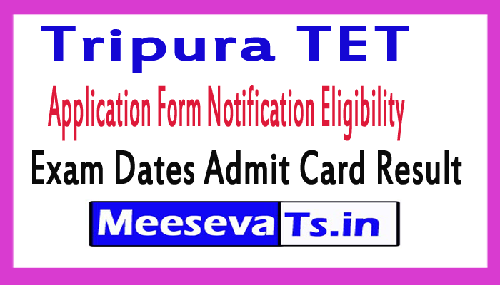 Tripura TET 2017 Application Form Notification Eligibility  Exam Dates Admit Card Result