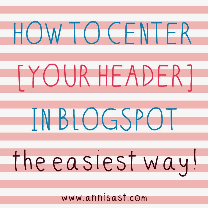 how to center your blog header in blogspot - cara membuat header blogspot jadi di tengah