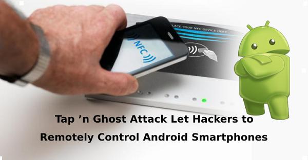 المكتشف حديثًا Tap 'n Ghost Attack اسمح للمتسللين بالتحكم عن بُعد في هواتف Android الذكية