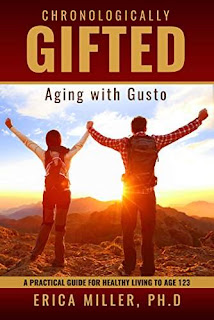 Chronologically Gifted: Aging with Gusto: A Practical Guide for Healthy Living to Age 123 by Erica Miller